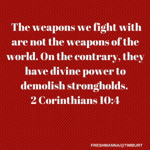 The weapons we fight with are not the
